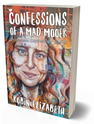 Book cover: A colourful character of Robin Elizabeth. Text reads: Confessions of a Mad Mooer, Postnatal Depression Sucks, Robin Elizabeth