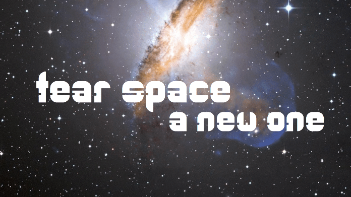 ID: Space background with a celestial nebula. Text reads: tear space a new one