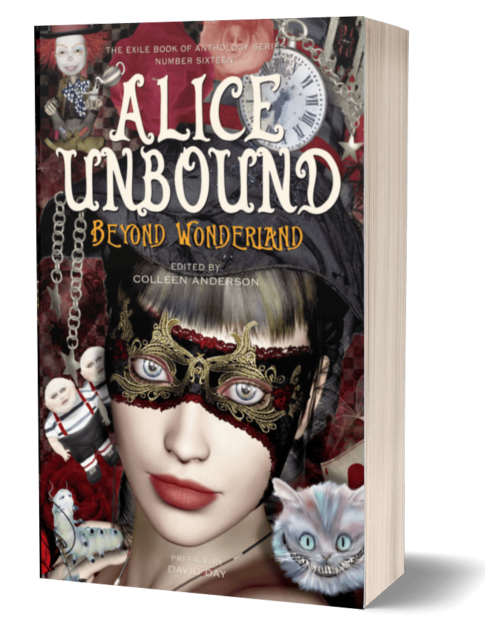 ID, book cover: A brunette Alice in a mask, surrounded by Wonderland characters, such as the caterpillar, Mad Hatter, and Cheshire cat. Text reads: The Exile Book of Anthology Series Number Sixteen, Alice Unbound Beyond Wonderland, Edited by Colleen Anderson.