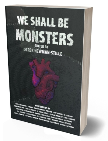 ID, book cover: A stitched heart against a black stitched background. Title: We Shall Be Monsters, Edited By Derek Newman-Stille. (With stories by Day Al-Mohomed, Lena NG, Ashley Caranto Morford, Cait Gordon, JF Gerrard, Andrew Wilmot, Evelyn Deshane, Simon Turner, Kaitlin Tremblay, Lisa Carreiro, Eric Choi & Joseph McGuinty, Jennifer Lee Rossman, Randall Arnold, Alex Acks, K.C. Griffant, Halli Lilburn, Kev Harrison, Corey Redekop, Ariana Verbree, Max D. Staton, Victoria Martin, Priya Sridhar, Liam Hogan, Joshua Bartolome