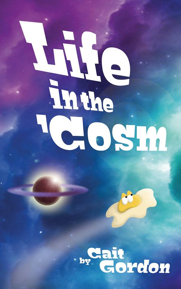 Life in the 'Cosm book cover: A multi-coloured nebula of purples, blues, and aquas. A ringed planet. A little alien, resembling a fried egg with huge eyes, nonchalantly hurtles through space.