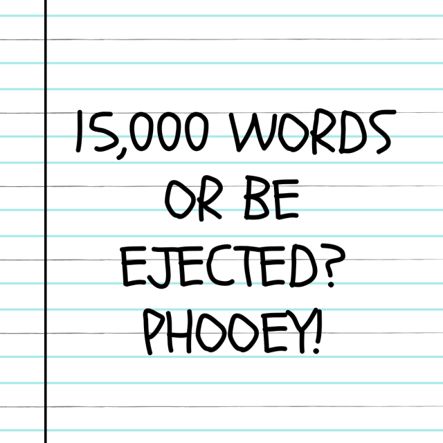 Loose-leaf paper with the words: 15,000 Words or be ejected? PHOOEY!