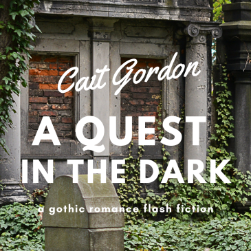 Mock book cover: An old grey stone mausoleum with green leaf growth. Text reads: Cait Gordon, A Quest in the Dark, a gothic romance flash fiction.