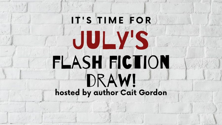 White brick wall. Text reads: It's time for July's Flash Fiction Draw