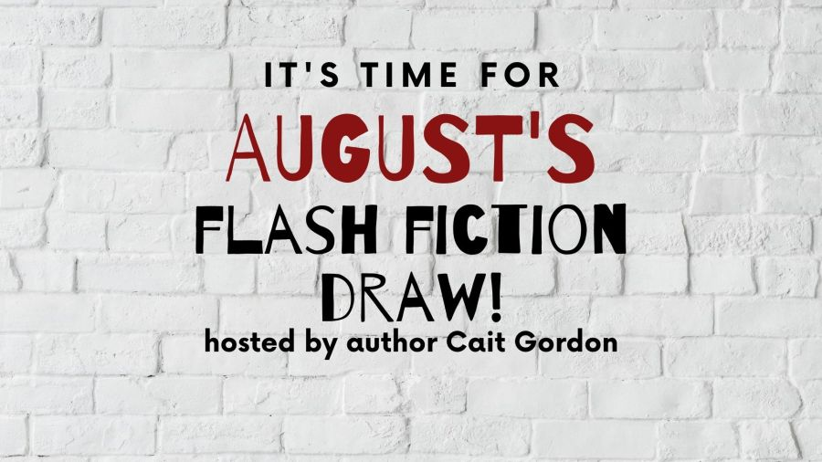 White brick wall. Text reads: It's time for August's Flash Fiction Draw