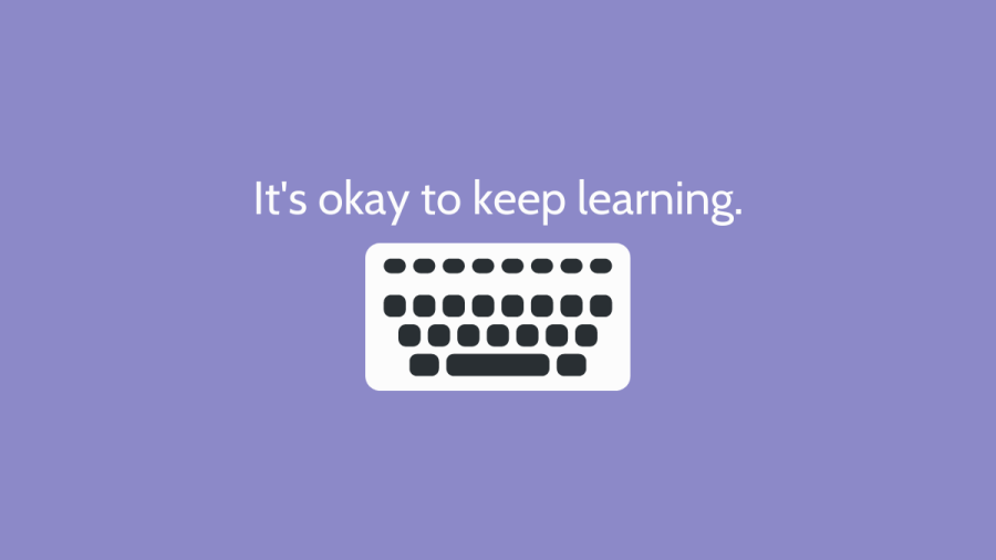 A white keyboard clipart with black keys. Text: It's okay to keep learning.