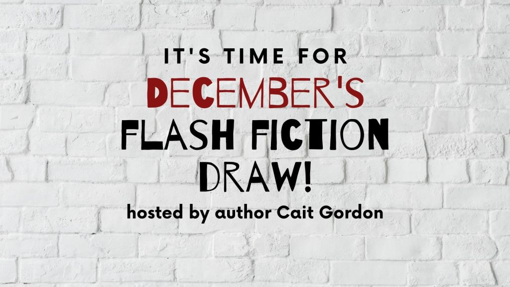 ID: Banner for December's flash fiction draw. A painted white brick wall with the words: It's time for December's Flash Fiction Draw! hosted by author Cait Gordon