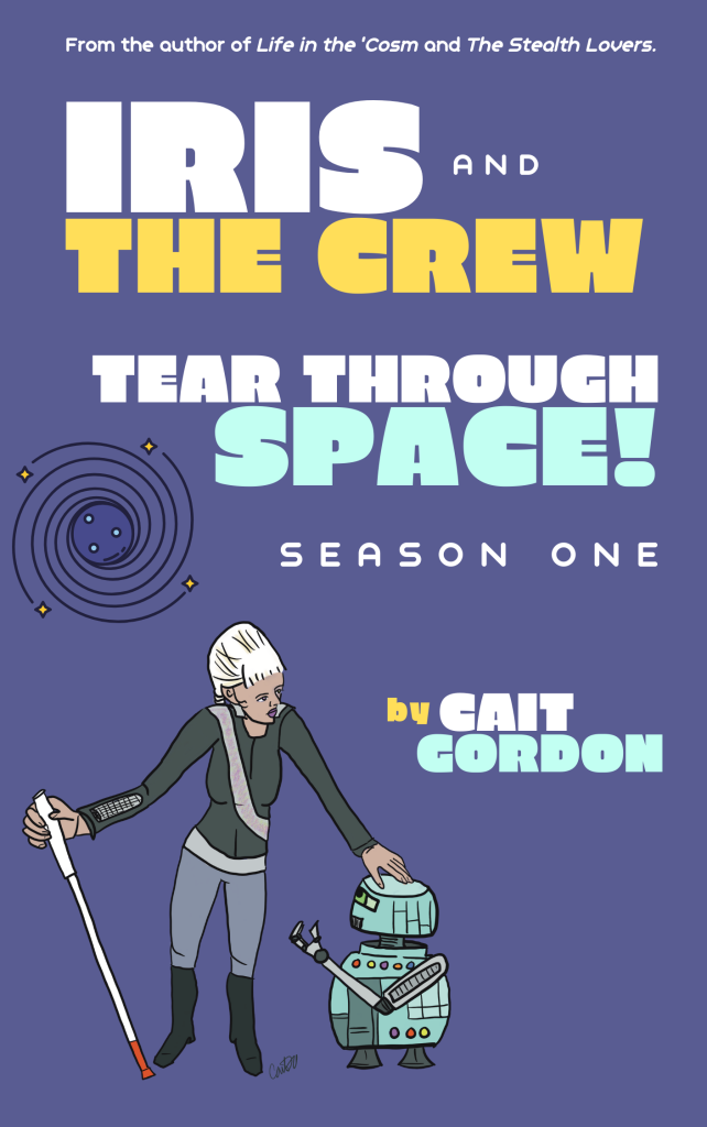 Cover concept. Lieutenant Iris is holding her white cane with red at the bottom. She has platinum blond hair tied back in a plait. Her uniform jacket is grey with a silvery sash with flecks. Her trousers are a lighter grey and she is wearing tallish boots. Her left hand is upon the head of a small aqua robot. They look like they're in deep conversation.   Text: From the author of Life in the 'Cosm and The Stealth Lovers, Iris and the Crew Tear Through Space, Season One, by Cait Gordon