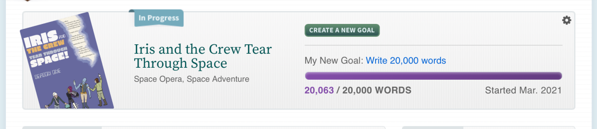 ID: Dashboard screenshot for CampNanoWriMo. Mockup cover of Iris and the Crew Tear Through Space. Goal indicator reads 20,063 words out of 20,000.