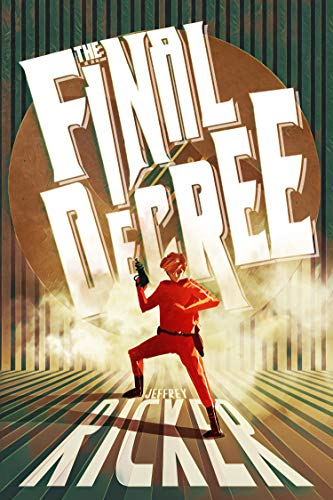 The Final Decree cover image: A man in a red space suit with brown boots and who has fiery red hair holds a black blaster. Vertical stripes in gold to teal gradient surround him. IN white text over a gold circle: The Final Decree. Bottom text in white: Jeffrey Ricker.