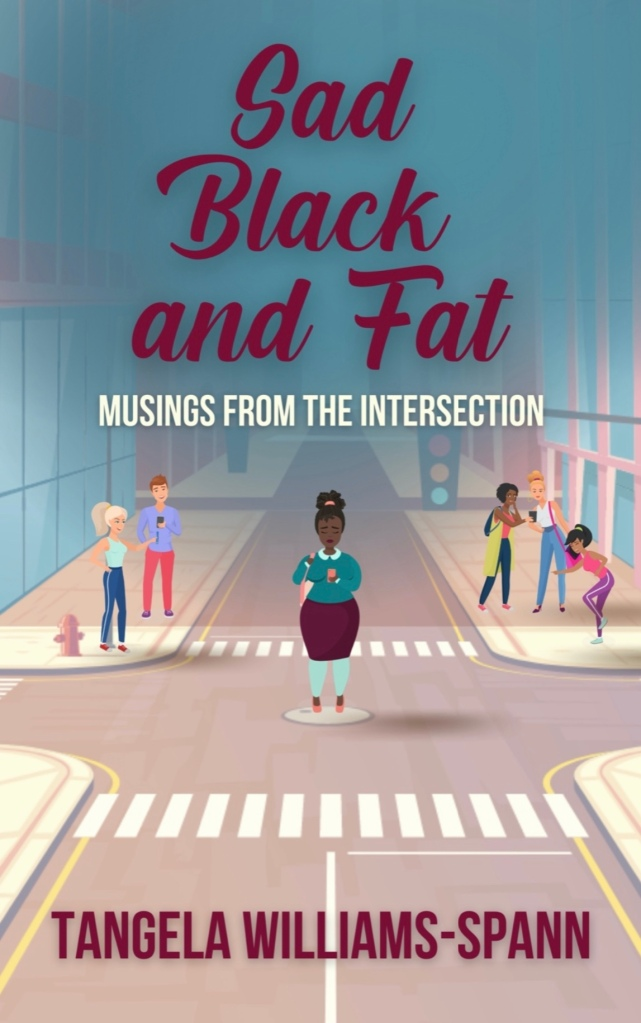 Book cover description: A cartoon of a Black woman with her hair up in an orange band is wearing a teal sweater with an aqua collar, aqua tights, and a burgundy skirt with orange shoes. She is fat and appears to be sad. She is standing in the middle of an empty 4-way intersection. There are people  on sidewalks on each side of the street behind her.